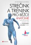 Strečink a trénink pro běžce - anatomie (Dr. Philip Striano, Lisa Purcell)